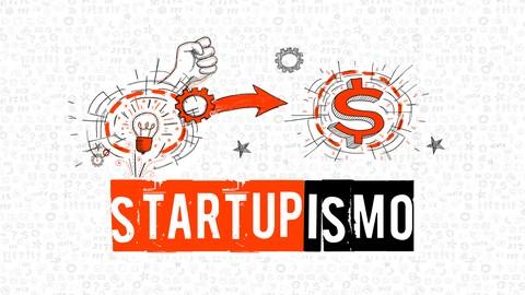 Startupismo - Convierte tus ideas de negocio en dinero