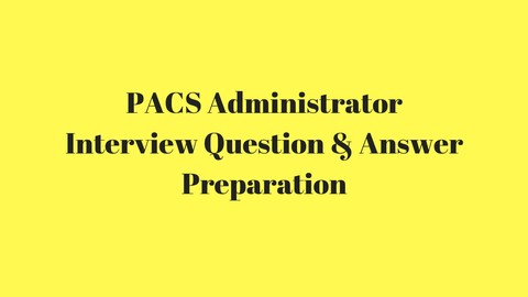 PACS Administrator Interview Questions