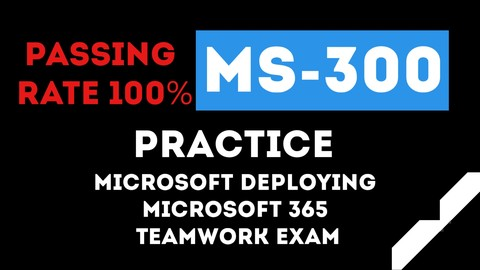 MS-300 Microsoft Deploying Microsoft 365 Teamwork Exam