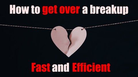 How to get over a breakup : Fast and Efficient