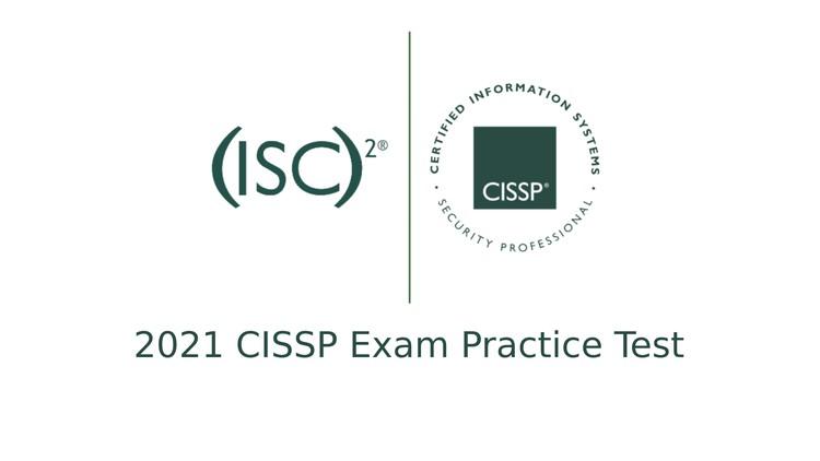 CISSP Certification Exam Practice Tests - Updated in 2021